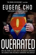Overrated : Are We More in Love with the Idea of Changing the World Than...