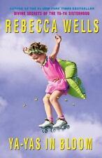 Ya-Ya: Ya-Yas in Bloom Bk. 3 by Rebecca Wells (2005, Hardcover)