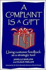 A Complaint is a Gift: Using Customer Feedback as a Strategic Tool by Barlow, Go