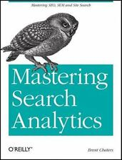 Mastering Search Analytics : Measuring SEO, SEM and Site Search by Brent...