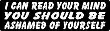 I CAN READ YOUR MIND YOU SHOULD BE ASHAMED OF YOURSELF HELMET STICKER