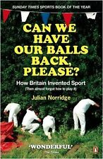 Can We Have Our Balls Back, Please?: How the British Invented Sport,Julian Norr