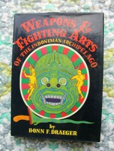 WEAPONS & FIGHTING ARTS OF THE INDONESIAN ARCHIPELAGO 1ST ED 1972