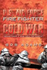 A Day in the Life of a U. S. Air Force Fire Fighter During the Cold War :...
