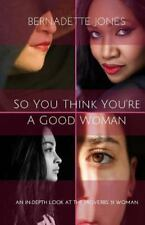 So You Think You're a Good Woman : An in-Depth Look at the Proverbs 31 Woman...
