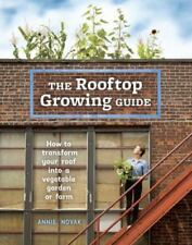 The Rooftop Growing Guide : How to Transform Your Roof into a Vegetable...