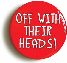 OFF WITH THEIR HEADS ALICE WONDERLAND BADGE BUTTON PIN (Size is 1inch diameter)