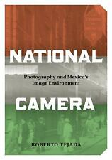 National Camera : Photography and Mexico's Image Environment by Roberto...