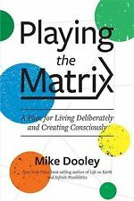Playing the Matrix: A Program for Living Deliberately and Creating Consciously (