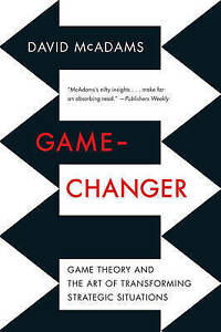 Game-Changer: Game Theory and the Art of Transforming Strategic Situations, Exce