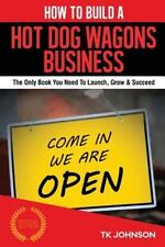 How to Build a Hot Dog Wagons Business (Special Edition) : The Only Book You...