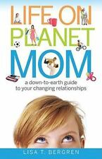 Life on Planet Mom : A Down-to-Earth Guide to Your Changing Relationships by Lis