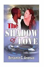 The Shadow of Love : Love Story Book by Benjamin Ananwa (2015, Paperback)