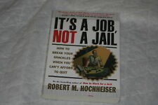 It's a Job, Not a Jail : How to Break Your Shackles When You Can't Afford to ...