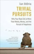 Trivial Pursuits: Why Your Real Life Is More Than Media, Money, and the Pursuit