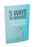 Ebook 5 Ways To Increase Your Affiliate Commissions