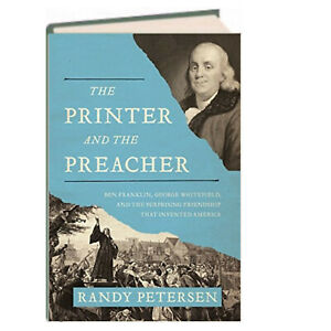 Printer and the Preacher Ben Franklin George Whitefield by Randy Petersen