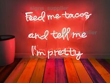 "New Feed Me Tacos And Tell Me I'm Pretty Pink Decor Acrylic Neon Sign 19""x15"""