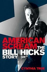 American Scream: The Bill Hicks Story by Cynthia True (Paperback, 2013)