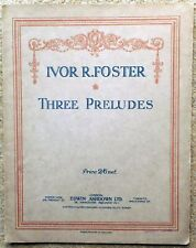 Three Preludes Op.3 -  Ivor R Foster: Piano Solo 16 Pages 1925 Edwin Ashdown