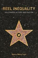 Reel Inequality : Hollywood Actors and Racism: By Yuen, Nancy Wang