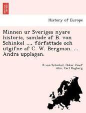 Minnen Ur Sveriges Nyare Historia, Samlade Af B. Von Schinkel ..., Forfattade...