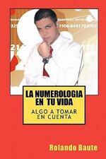 La numerologia en tu Vida : Algo a tomar en Cuenta by Rolando Baute (2010,...