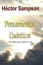 Pensamientos Cuanticos : 300 Ideas para Cambiar Tu Vida by Héctor Sampson...