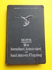Skopik - Wie berechnet, konstruiert u. baut man ein Flugzeug - 1912 -