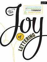 The Joy of Lettering: A creative exploration of contemporary hand lettering, typ
