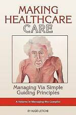 Making Healthcare Care: Managing via Simple Guiding Principles (Managing the Com