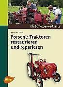 Porsche-Traktoren restaurieren und reparieren von Bernhard Köser (2009, Taschenbuch)