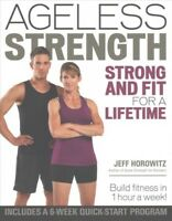 Ageless Strength : Strong and Fit for a Lifetime, Paperback by Horowitz, Jeff...