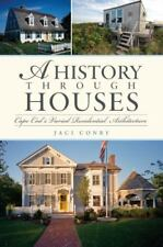 A History Through Houses : Cape Cod's Varied Residential Architecture by Jaci...