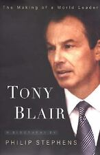 Tony Blair : The Making of a World Leader by Philip Stephens (2004, Hardcover)