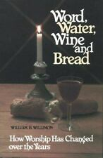 Word, Water, Wine, and Bread: How Worship Has Changed Over the Years (Paperback