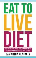 Eat to Live Diet: The Ultimate Step by Step Cheat Sheet on How to Lose Weight &
