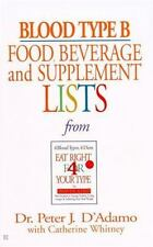 Blood Type B : Food, Beverage and Supplemental Lists by Peter J. D'Adamo (2001,…