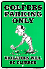 """Golfers Parking Only Violators Will Be Clubbed 8"""" x12"""" Aluminum Sign Made in USA"""