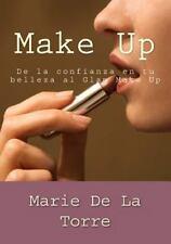 Make Up : De la Confianza en Tu Belleza Al Glam Make Up by Marie De La Torre...