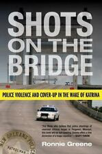 Shots on the Bridge: Police Violence and Cover-Up in the Wake of Katrina by Gre
