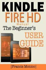 Kindle Fire HD Manual : The Beginner's Kindle Fire HD User Guide by Francis...