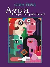 Agua Que No Quita la Sed by Gina Peña (2014, Hardcover)