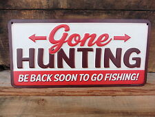 GONE HUNTING Be Back To Go Fishing Lake Cabin Hunt Lure Tackle METAL SIGN