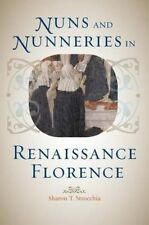 Nuns and Nunneries in Renaissance Florence by Sharon T. Strocchia 9781421411842