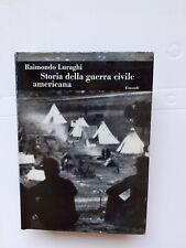 STORIA DELLA GUERRA CIVILE AMERICANA.,Raimondo Luragghi Einaudi 1966