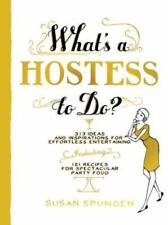 What's a Hostess to Do? : 313 Ideas and Inspirations for Effortless...