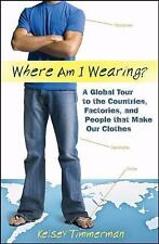 Where am I Wearing: A Global Tour to the Countries, Factories, and People that M