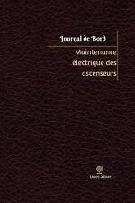 Journal/Carnet de Bord: Maintenance électrique des Ascenseurs Journal de Bord...