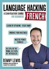 LANGUAGE HACKING FRENCH (Learn How to Speak French - Right Away): A Conversation Course for Beginners by Benny Lewis (Mixed media product, 2016)